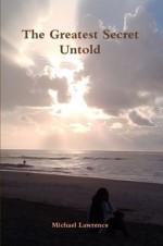 The Greatest Secret Untold - Michael Lawrence