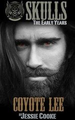 Coyote Lee: Skulls The Early Years (Skulls MC Romance Book 2) by Jessie Cooke - Jessie Cooke