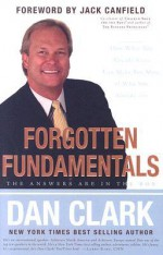 Forgotten Fundamentals: The Answers Are in the Box: How What You Already Know Can Make You More of Who You Already Are - Dan Clark