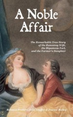 A Noble Affair: The Remarkable True Story of the Runaway Wife, the Bigamous Earl, and the Farmer's Daughter - Rebecca Probert, Julie a Shaffer, Joanne Bailey