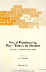 Partial Prestressing: From Theory to Practice (NATO ASI Series, Series E, Applied Sciences, No. 113 A-B) (2 Volumes) - M.Z. Cohn