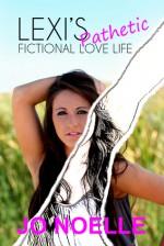 Lexi's Pathetic Fictional Love Life - Jo Noelle