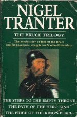 The Bruce Trilogy: Steps to the Empty Throne, Path of the Hero King & Price of the King's Peace - Nigel Tranter