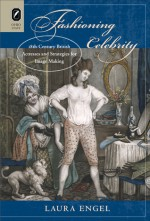 Fashioning Celebrity: Eighteenth-Century British Actresses and Strategies for Image Making - Laura Engel