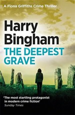 The Deepest Grave (Fiona Griffiths Crime Thriller Series Book 6) - Harry Bingham