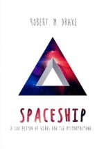 Spaceship: A Collection of Words for the Misunderstood - Robert M. Drake