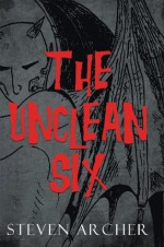 The Unclean Six - Steven Archer
