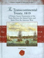 The Transcontinental Treaty, 1819: A Primary Source Examination of the Treaty Between the United States and Spain Over the American West - Meg Greene