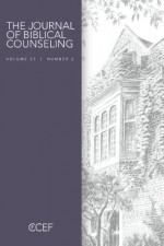 Journal of Biblical Counseling Volume 27 #2 - Ed Welch, Tim Lane, Julie Lowe, Kevin DeYoung, David A. Powlison