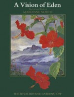 Vision of Eden: the Life and Work of Marianne North - Anthony Huxley, J.P.M. Brenam, Brenda E. Moon