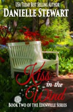 Kiss in the Wind (The Edenville Series) (Volume 2) - Danielle Stewart