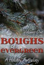Boughs of Evergreen: A Holiday Anthology - J.P. Walker, Debbie McGowan, Ofelia Gränd, Jonathan Penn, L.L. Bucknor, Alexis Woods, Rick Bettencourt, Amy Spector, Kathleen Hayes, Larry Benjamin, Claire Davis, Al Stewart, Raine O'Tierney