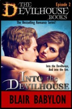 Into The Devilhouse: An Erotic Romance, Episode 2 of The Devilhouse Books - Blair Babylon