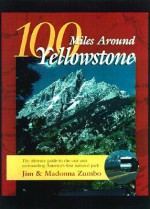 100 Miles Around Yellowstone: The Ultimate Guide to the Vast Area Surrounding America's First National Park - Jim Zumbo, Madonna Zumbo