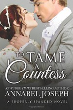 To Tame A Countess (Properly Spanked) (Volume 2) - Annabel Joseph