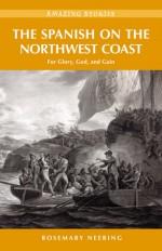 The Spanish on the Northwest Coast: For Glory, God and Gain - Rosemary Neering