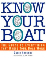 Know Your Boat : The Guide to Everything That Makes Your Boat Work - David Kroenke