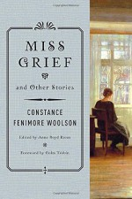 Miss Grief and Other Stories - Constance Fenimore Woolson, Anne Boyd Rioux, Colm Tóibín