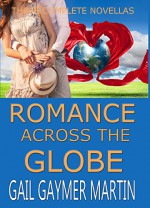 Romance Across the Globe, 3 complete novellas in one collection - Gail Gaymer Martin