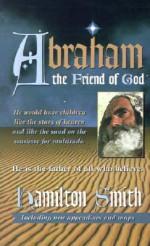 Abraham: The Friend of God - Hamilton Smith