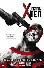 Uncanny X-Men Volume 3: The Good, The Bad, The Inhuman (Marvel Now) - Kris Anka, Marco Rudy, Brian Michael Bendis, Chris Bachalo