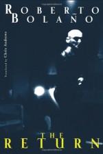 The Return - Roberto Bolaño, Chris Andrews