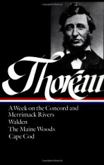Henry David Thoreau : A Week on the Concord and Merrimack Rivers / Walden; Or, Life in the Woods / The Maine Woods / Cape Cod (Library of America) - Henry David Thoreau