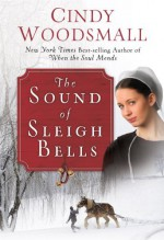 The Sound of Sleigh Bells: A Romance from the Heart of Amish Country - Cindy Woodsmall