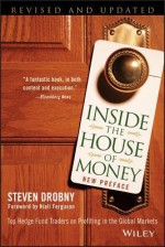 Inside the House of Money: Top Hedge Fund Traders on Profiting in the Global Markets - Steven Drobny, Niall Ferguson