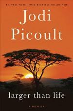 Larger Than Life (Novella) - Jodi Picoult
