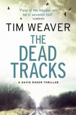 The Dead Tracks: David Raker Novel #2 - Tim Weaver