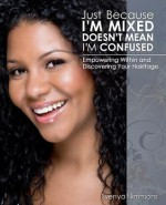 Just Because I'm Mixed Doesn't Mean I'm Confused - Svenya Nimmons, Matthew Smith