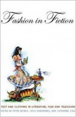 Fashion in Fiction: Text and Clothing in Literature, Film and Television - Peter McNeil, Vicki Karaminas, Catherine Cole
