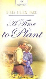 A Time To Plant - Kelly Eileen Hake