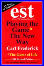EST: Playing The Game* The New Way *The Game Of Life - Carl Frederick