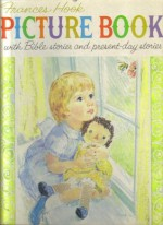 Frances Hook Picture Book with Bible Stories and Present-Day Stories - Frances Hook, Wanda Hayes