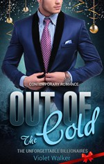 BILLIONAIRE ROMANCE: Out of The Cold (Young Adult Rich Alpha Male Billionaire Romance) (Billionaire Christmas Story Book 1) - Violet Walker