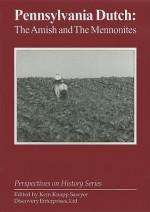 Pennsylvania Dutch: The Amish and the Mennonites - Kem Sawyer