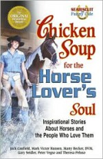 Chicken Soup For The Horse Lover's Soul: Inspirational Stories About Horses and the People Who Love Them (Chicken Soup for the Soul) - Jack Canfield, Mark Victor Hansen, Marty Becker