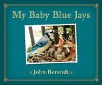My Baby Blue Jays - John Berendt