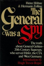 The General was a Spy: The Truth About General Gehlen and His Spy Ring - Heinz Höhne, Hermann Zolling, Hugh Trevor-Roper, Andrew Tully, Richard Barry