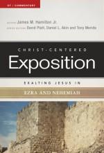 Exalting Jesus in Ezra-Nehemiah - James M. Hamilton Jr., David Platt, Daniel L. Akin, Tony Merida