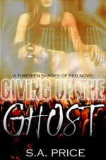 Giving Up the Ghost (13 Shades of Red Novel) - S.A. Price, Audra Price