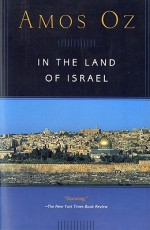 In the Land of Israel - Amos Oz, Maurie Goldberger-Bartura