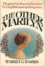 The Other Marilyn: A Biography Of Marilyn Miller - Warren G. Harris