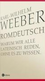 Rom Deutschwarum Wir Alle Lateinisch Reden, Ohne Es Zu Wissen - Karl-Wilhelm Weeber