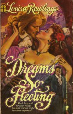 Dreams So Fleeting - Louisa Rawlings