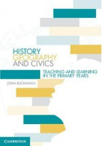 History, Geography and Civics: Teaching and Learning in the Primary Years - John Buchanan