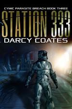 Station 333: Cymic Parasite Breach Book Three - Darcy Coates