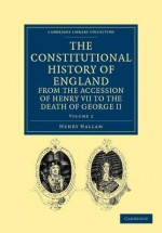 The Constitutional History of England from the Accession of Henry VII to the Death of George II - Volume 2 - Henry Hallam